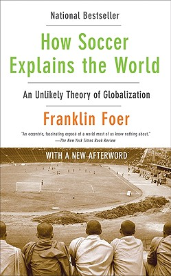 How Soccer Explains the World By Foer, Franklin